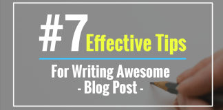 7 effective tips for writing awesome blog post