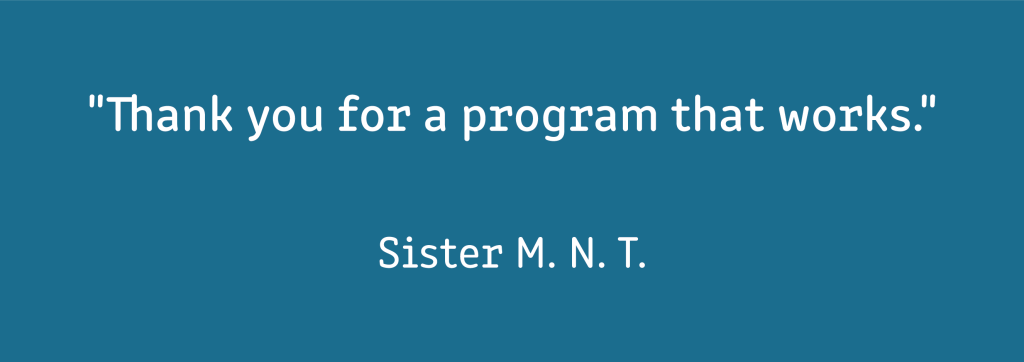 """A testimonial which reads: """"""""Thank you for a program that works."""" Sister M. N. T. """"  White text on a mid-blue background."""