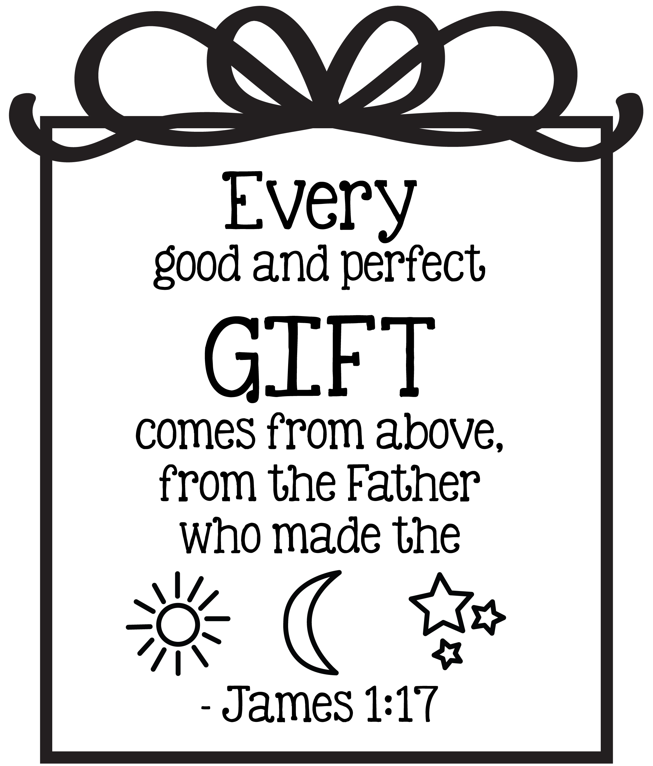 E Every good and perfect gift comes from above. From the