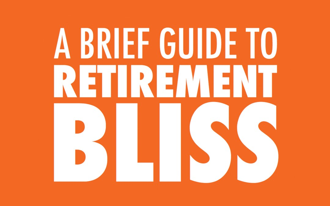 A Brief Guide to Retirement Bliss