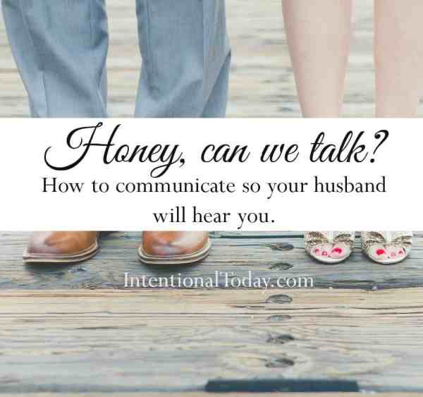 How to communicate better so your husband can hear and respond to your heart