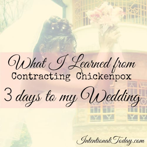 What I learned from contracting chickenpox 3 days to my wedding (3 lessons)