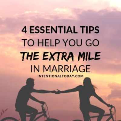 4 Essential Tips to Help You Go the Extra Mile in Marriage