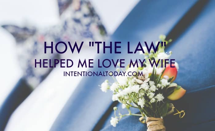 Love and the law, how they helped me love my wife1