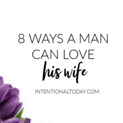 Characteristics of Leadership in Marriage (8 Ways a Man Can Love His Wife)