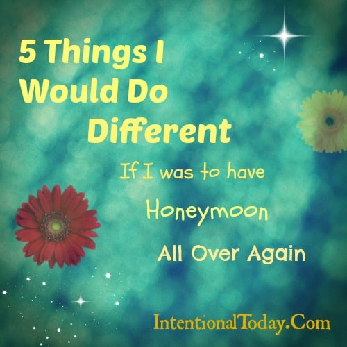 5 things I'd do different if i was to Honeymoon all over again