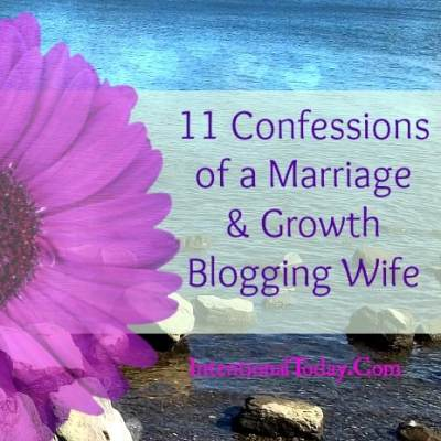 11 Confessions of a Marriage & Growth Blogging Wife