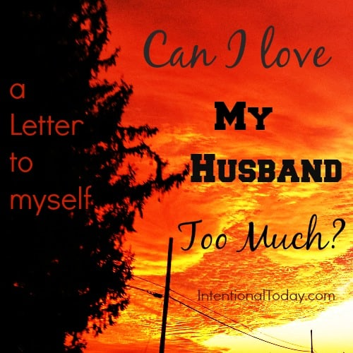 Can I love My Husband too much?