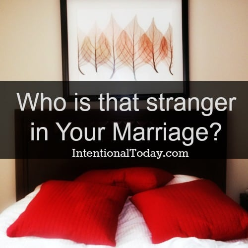 Who is that stranger in your marriage?