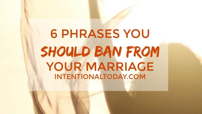 6 phrases you should ban from your marriage