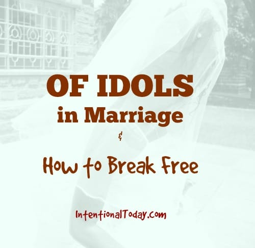 Of I dols in Marriage & How to Break Freee