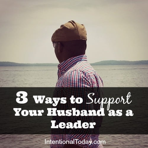 3 Ways to Support Your Husband as a Leader