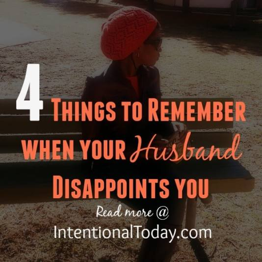 4 things to remember when your husband disappoints you