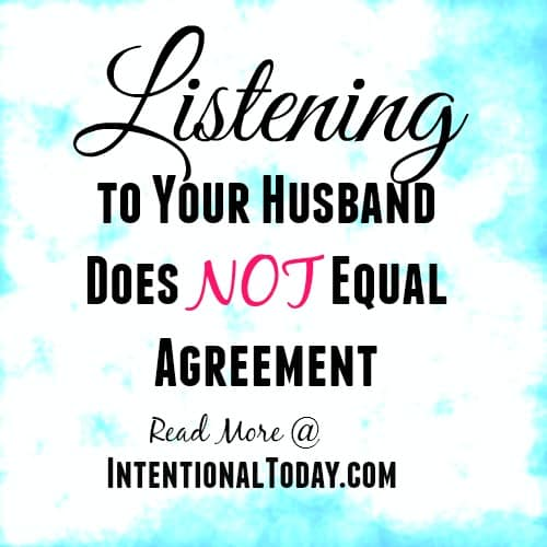 Listening to your husband does not equal agreement. Here's why you need to listen..