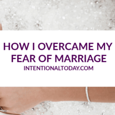 Afraid of Marriage – 5 Things That Scared Me About Marriage And How I Overcame Them