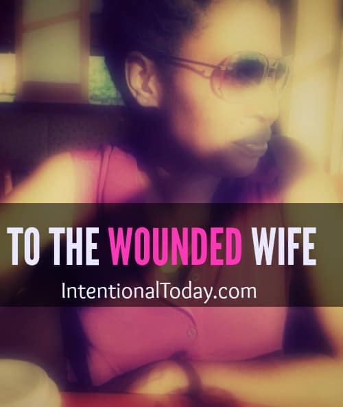 To the wounded wife - letting go of the wounding