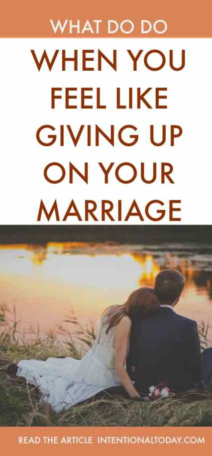 What to do when you feel like giving up on your marriage
