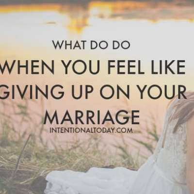 What To Do When You Want To Give Up On Your Marriage