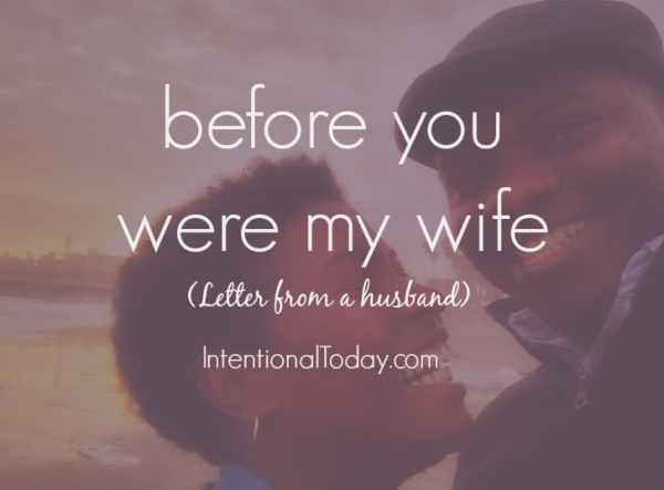 Before you were my wife, a letter from a husband
