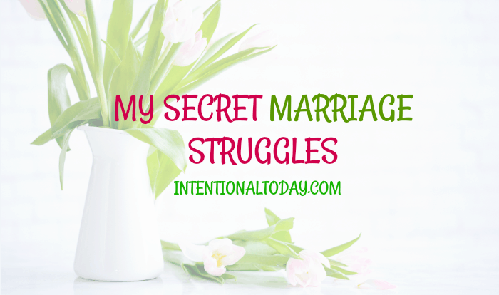 2 marriage struggles I wish I didn't have and how God has overcome for me