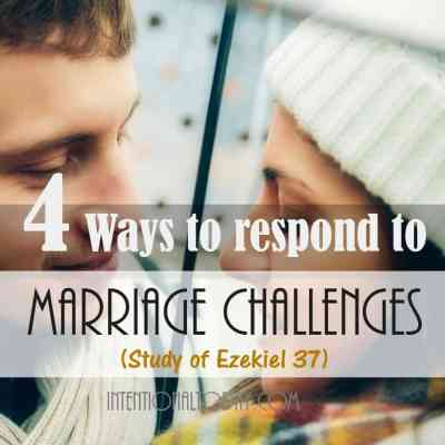 4 Ways To Respond To Challenges In Marriage (An Ezekiel 37 Study)