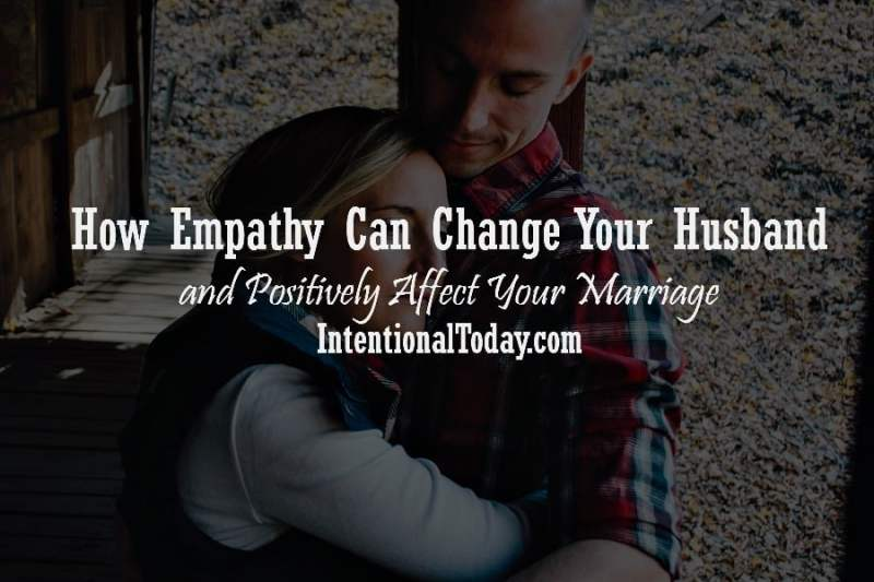 How showing empathy can change your marriage and 4 things to remember when it comes to extending empathy to your husband