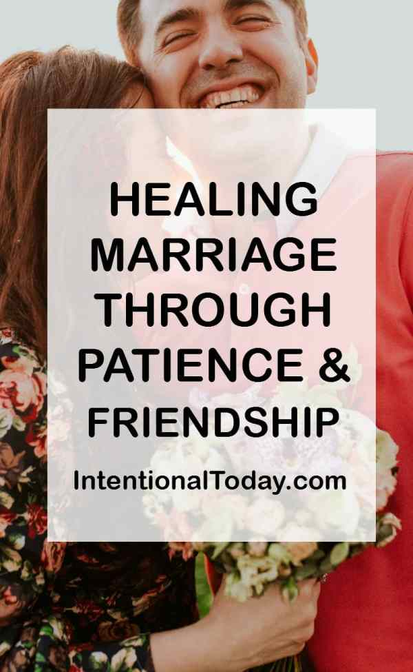 How Friendship and Patience Can Change a Marriage in Turmoil. A few tips