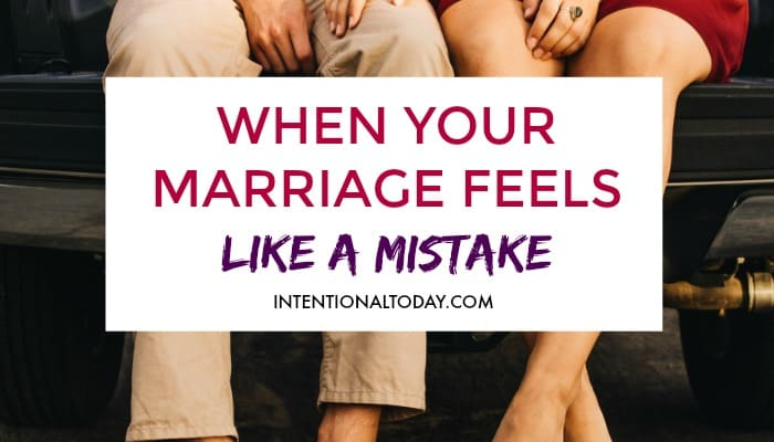 Does your marriage feel like a mistake? Here are four important things to remember