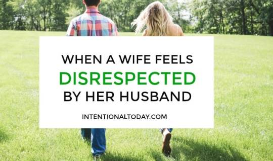 When a wife feels disrespected by her husband, 5 things she needs to do