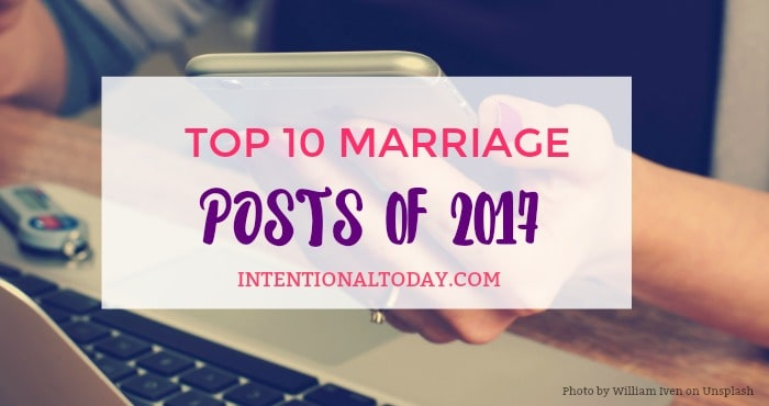 the top 10 marriage posts of 2017 from Intentional Today Newlywed Blog