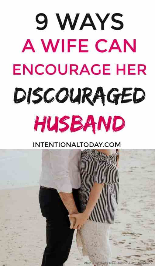 Husband is discouraged - 9 ways to encourage