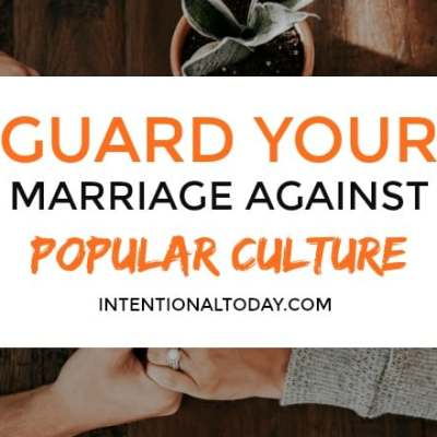 Why You Should Guard Your Marriage Against Popular Culture