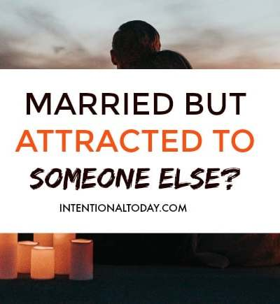 Are you married but feeling attracted to someone else? How to deal with the temptation