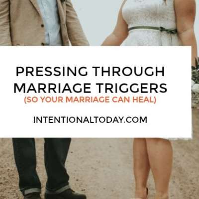 Pressing Through Relationship Triggers So Your Marriage Can Heal