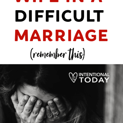 To the Wife in a Difficult Marriage – Don't Forget This