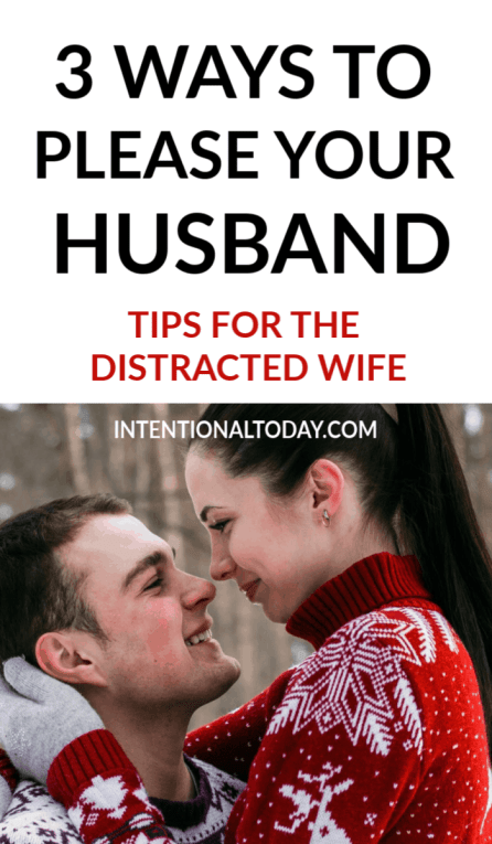 How do you please your husband when life gets busy and distractions fill your mind and day? Here are three tips to help you nurture what matters most