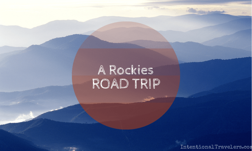 A Rockies Road Trip Itinerary | Intentional Travelers