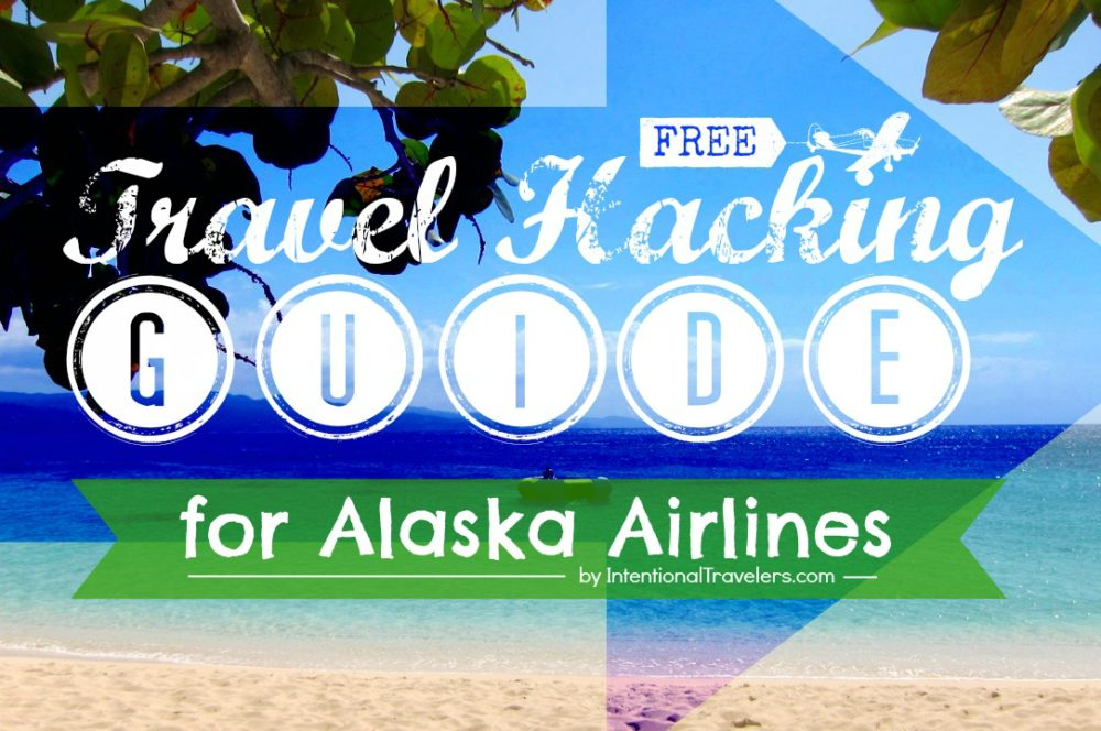 Free Travel Hacking Guide for Alaska Airlines   Intentional Travelers