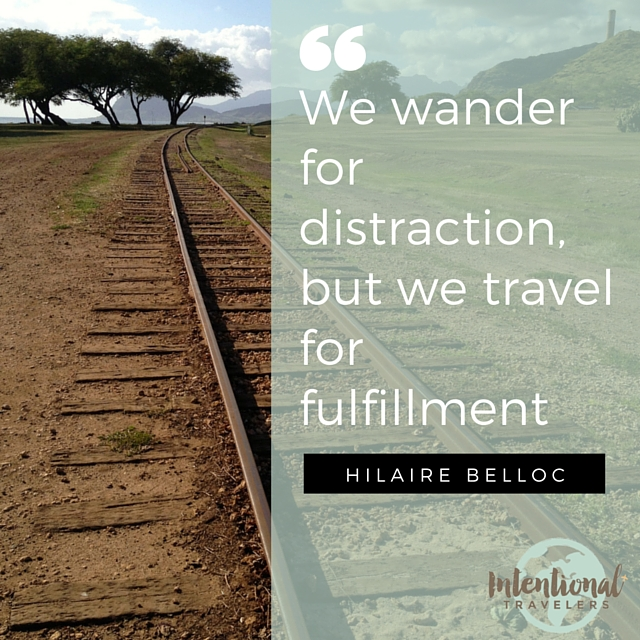 """We wander for distraction, but we travel for fulfillment."" - Hilaire Beloc Travel Quote"