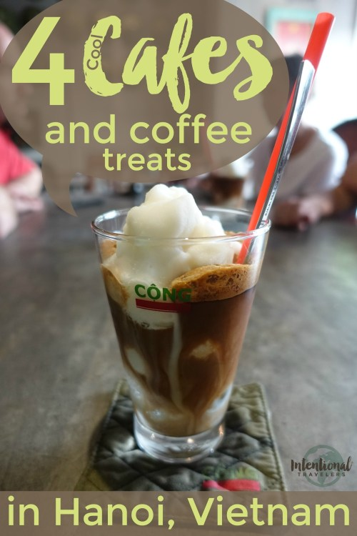 4 Cool Cafes and Coffee Treats in Hanoi, Vietnam | Intentional Travelers