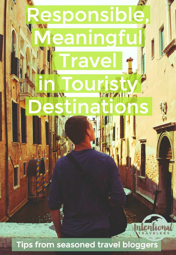Why is mass tourism a problem and how can we travel responsibly in touristy areas and still have a meaningful trip? Here are our tips for how to have an authentic, meaningful travel experience despite the crowds. Responsible travel tips from travel bloggers. | Intentional Travelers