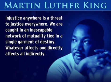 dr-martin-luther-king-jr-injustice-anywhere-is-a-threat-to-justice-everywhere-we-are-caught-in-an-inescapable-network-of-mutuality-tied-in-a-single-garment-of-destiny-whatever-affects-on