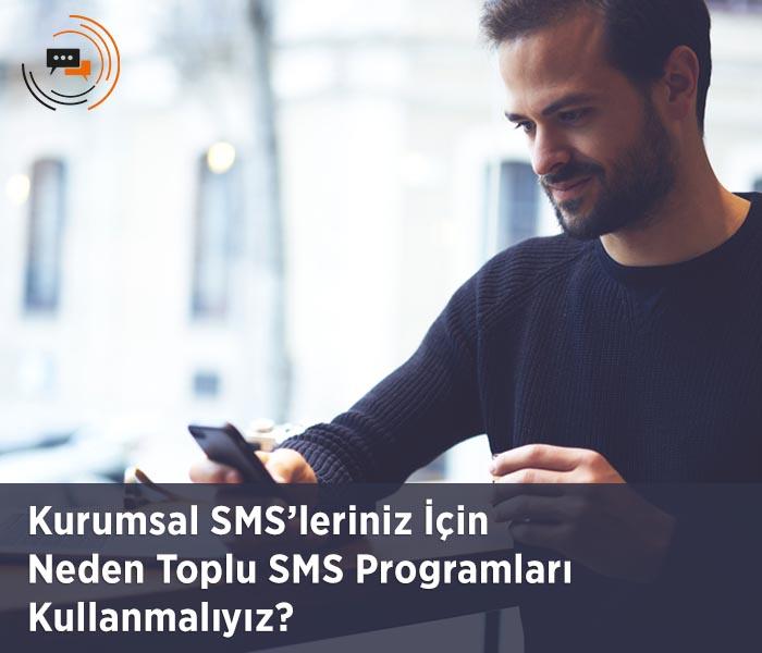 Kurumsal SMS'leriniz İçin Neden Toplu SMS Programları Kullanmalıyız