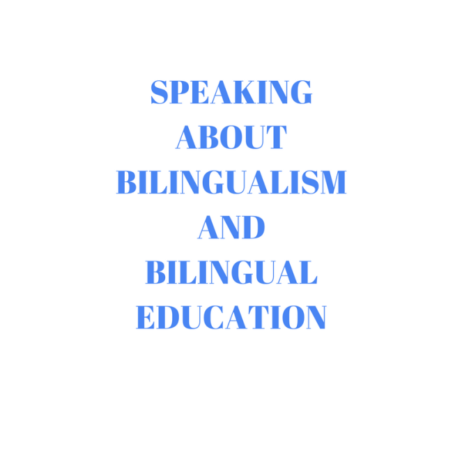 SPEAKING ABOUT BILINGUALISM AND BILINGUAL EDUCATION