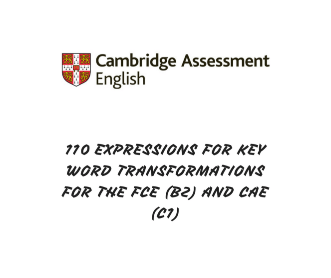 110 EXPRESSIONS FOR KEY WORD TRANSFORMATIONS FOR THE FCE (B2) AND CAE (C1)