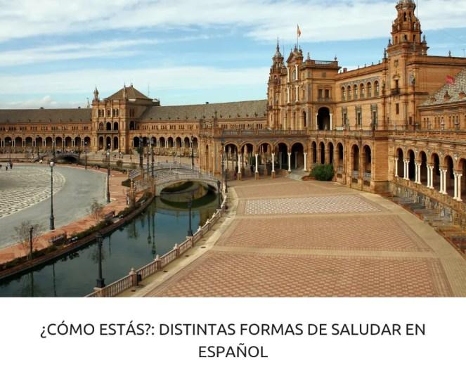 CÓMO ESTÁS-- DISTINTAS FORMAS DE SALUDAR EN ESPAÑOL
