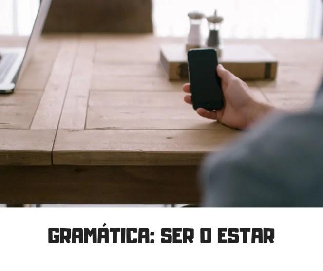 GRAMÁTICA- SER O ESTAR