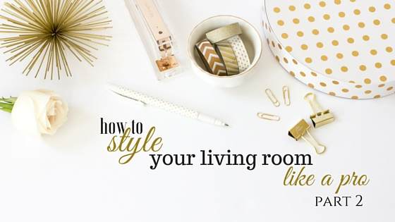How to Style your Living Room like a Pro; Part 2