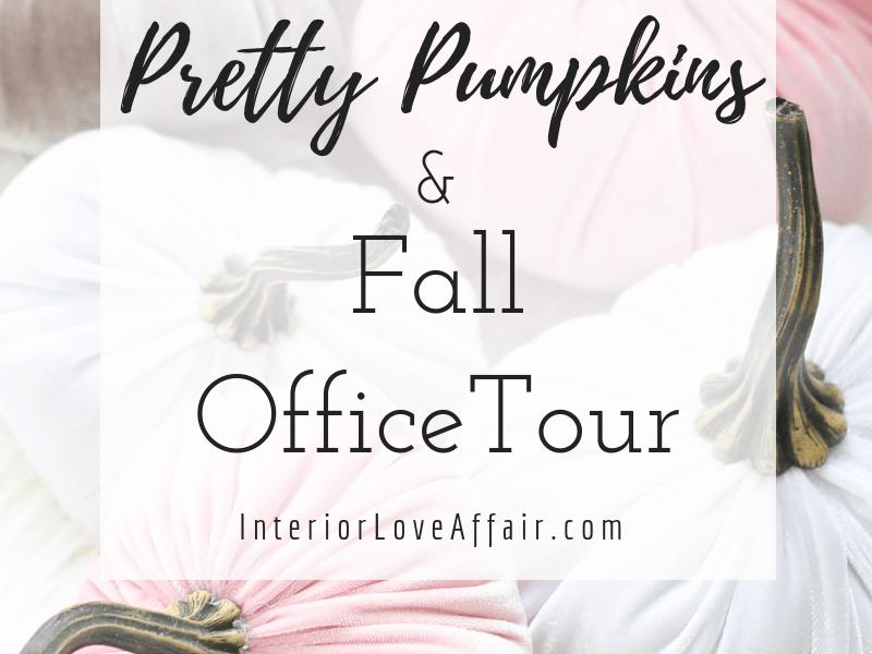 Pretty Pumpkins & Fall Office Tour!