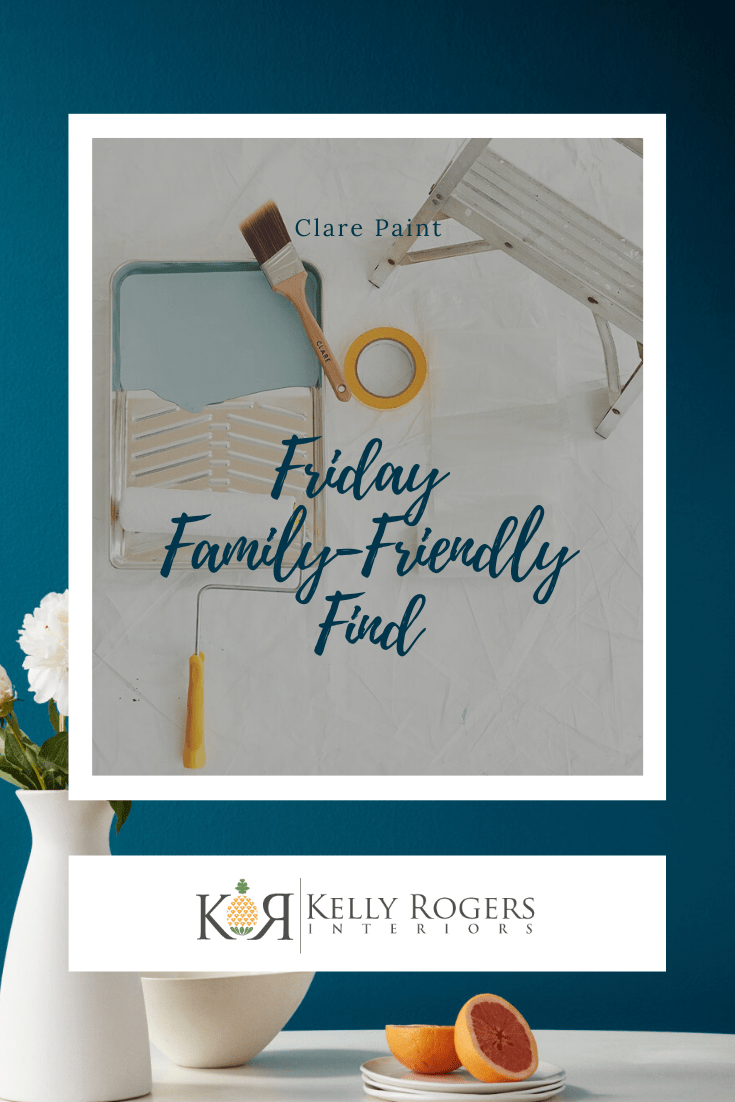 Friday Family-Friendly Find: Clare Paint | Interiors for Families | Blog of Kelly Rogers Interiors